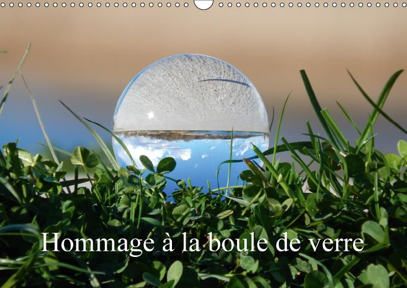 Hommage à la boule de verre (calendrier mural 2017 DIN A3 horizontal)