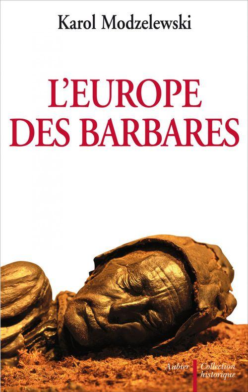 L'Europe des barbares. Germains et Slaves face aux héritiers de Rome