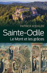 Sainte-Odile. Le mont et les grâces  - Patrick Koehler