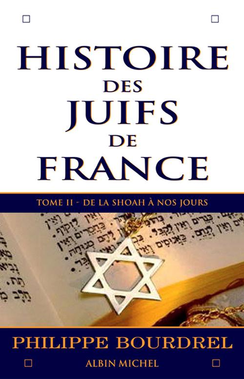 Histoire des juifs de france - tome 2 - de la shoah a nos jours