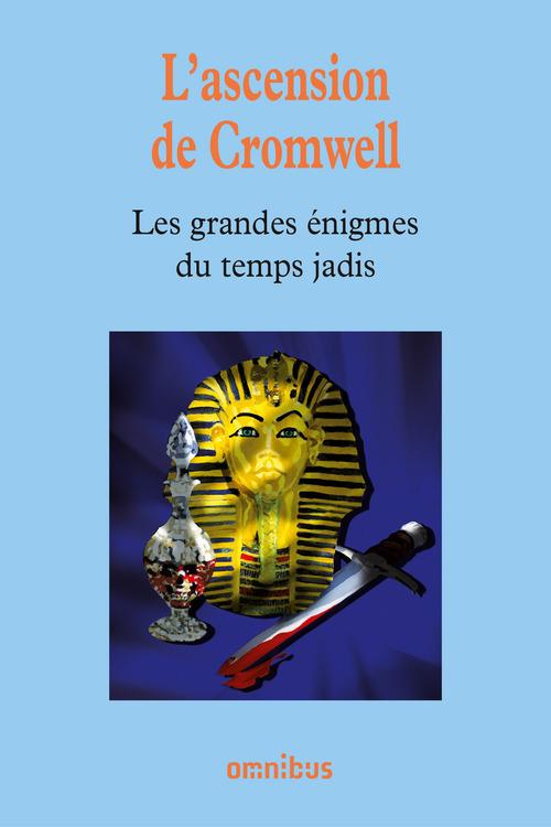Les grandes énigmes du temps jadis t.3 ; l'ascension de Cromwell