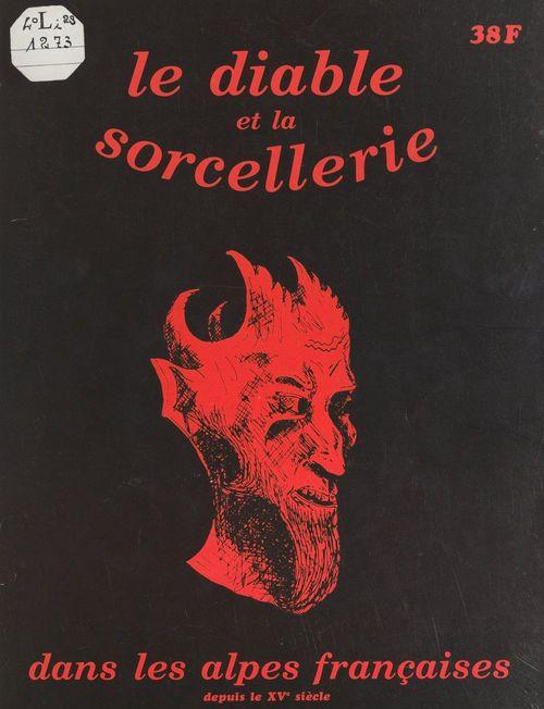 Le Diable et les sorciers dans les Alpes françaises depuis le XVe siècle