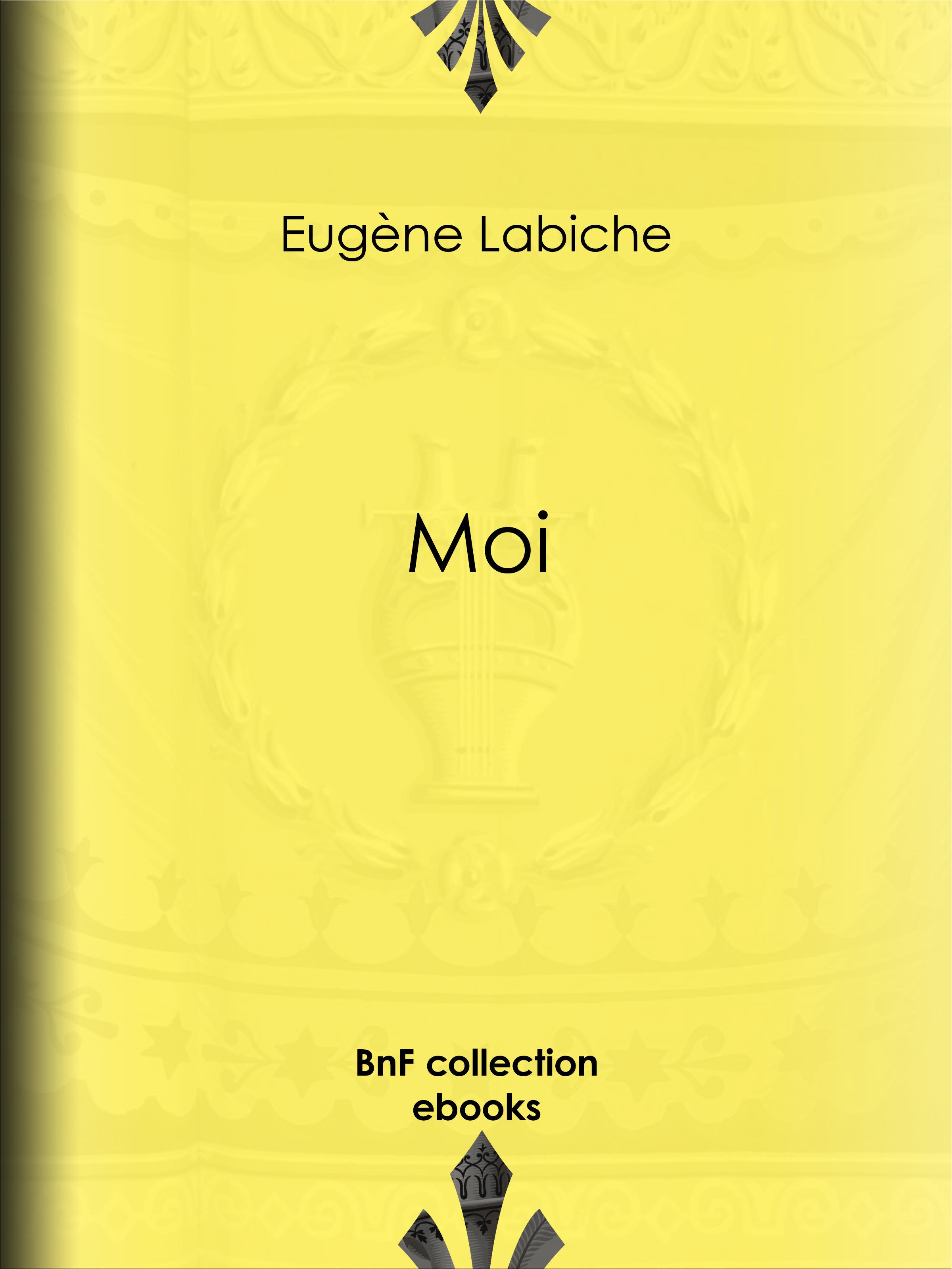Moi  - Eugène Labiche