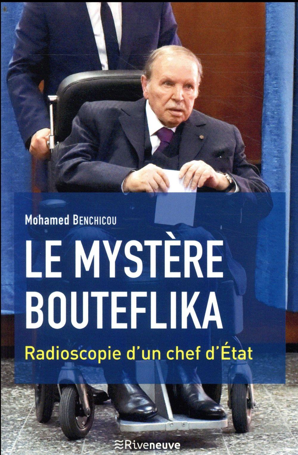 Le mystère Bouteflika ; radioscopie d'un chef d'État