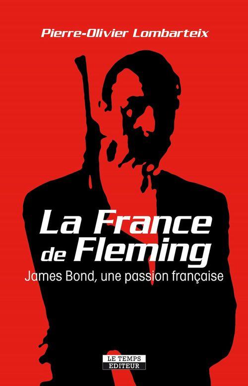 La France de Fleming ; James Bond, une passion française