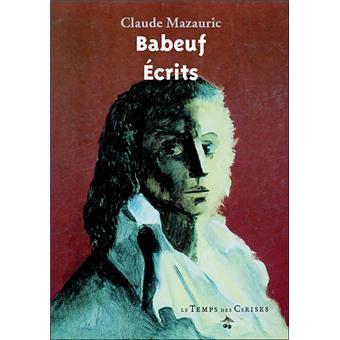 Gracchus Babeuf ; sa vie, ses écrits, sa postérité