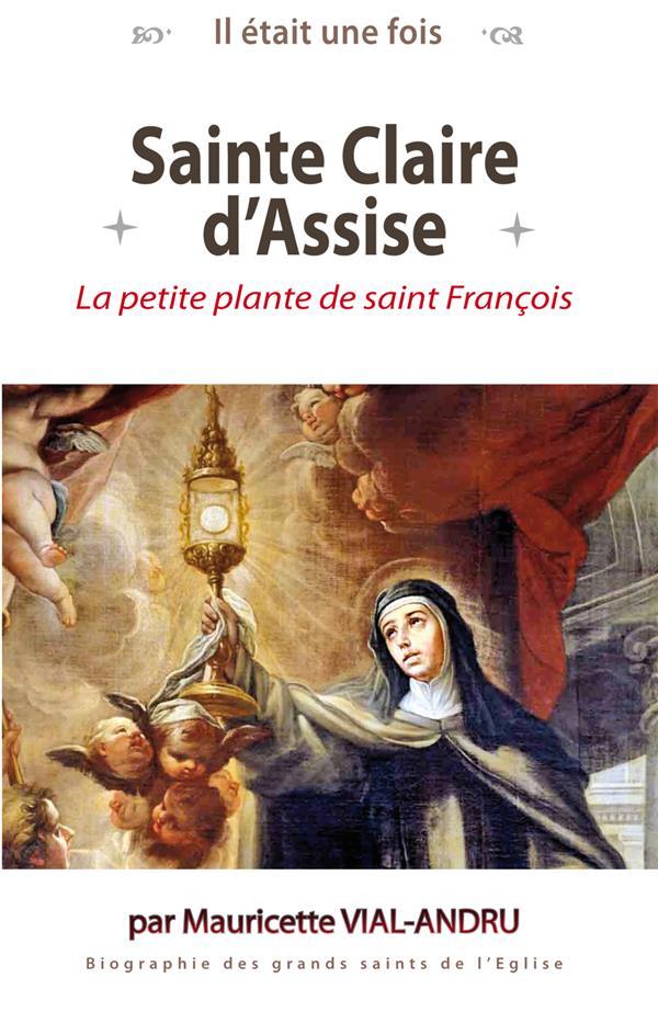 il était une fois sainte Claire d'Assise ; la petite plante de saint François d'Assise
