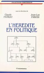 L'Hérédité en politique  - Claude Patriat
