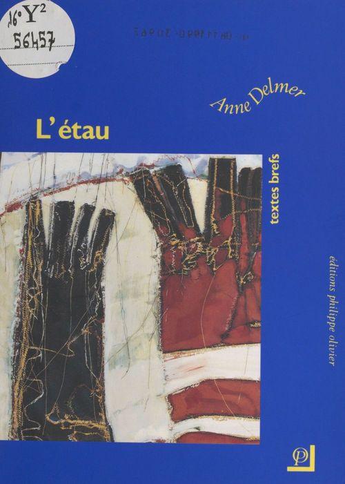 L'étau : textes brefs  - Anne Delmer