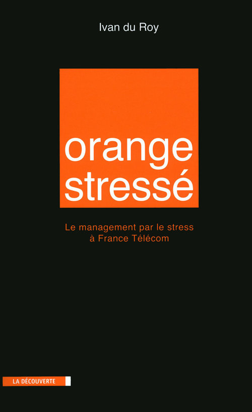 Orange stressé ; le management par le stress à France Télécom