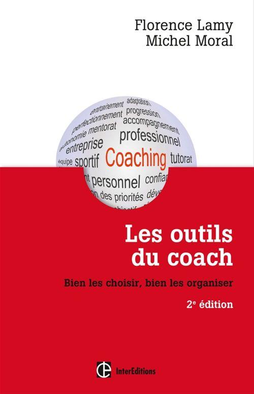 Les outils du coach ; bien les choisir, bien les organiser (2e édition)