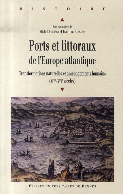 Ports et littoraux de l'europe atlantique ; transformations naturelles et aménagements humains