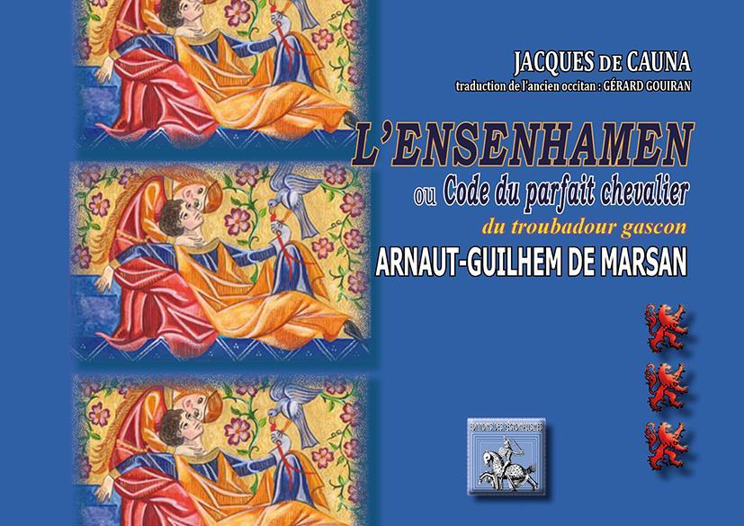 L'Ensenhamen ou Code du parfait chevalier du troubadour gascon Arnaut-Guilhem de Marsan