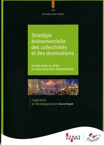 Stratégie événementielle des collectivités et des destinations ; guide pour la mise en tourisme des événements t.40