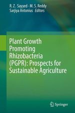 Plant Growth Promoting Rhizobacteria (PGPR): Prospects for Sustainable Agriculture  - R. Z.  Sayyed - M. S. Reddy - Sarjiya Antonius