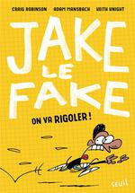 Jake le fake t.2 ; on va rigoler !