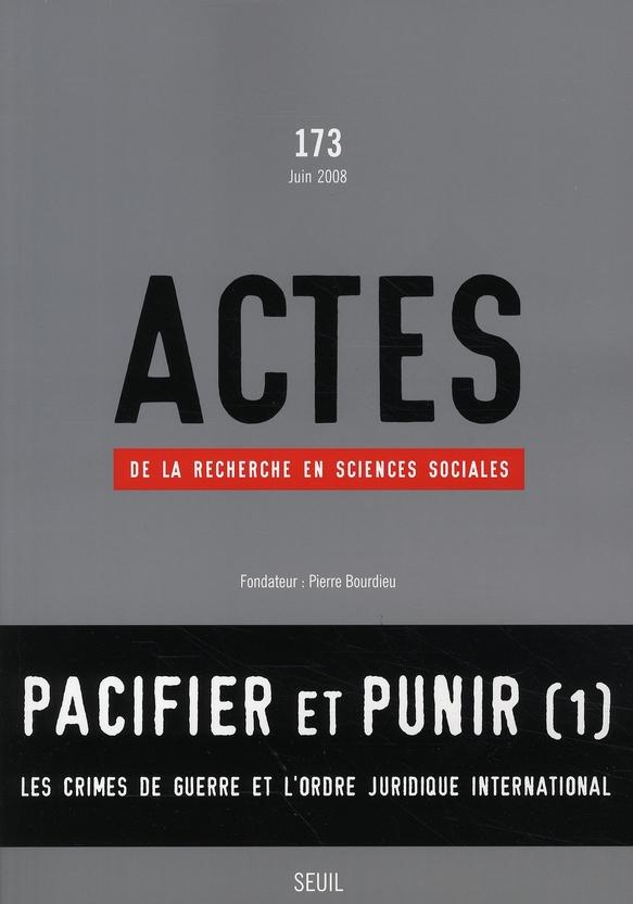 Actes de la recherche sciences sociales t.173; pacifier et punir t.1 ; les crimes de guerre et l'ordre juridique international