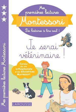 Mes premières lectures Montessori ; je serai vétérinaire !