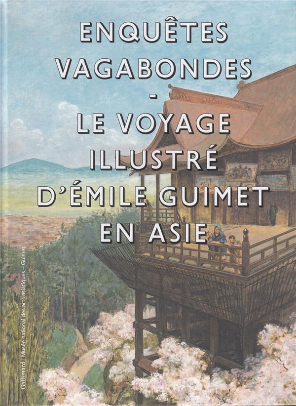 Enquêtes vagabondes ; le voyage illustré d'Emile Guimet en Asie