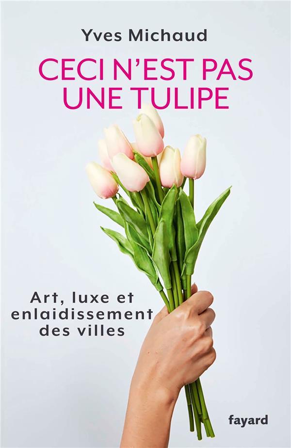 Ceci n'est pas une tulipe ; art, luxe et enlaidissement des villes
