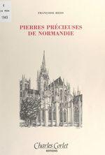 Pierres précieuses de Normandie  - Françoise Reiss