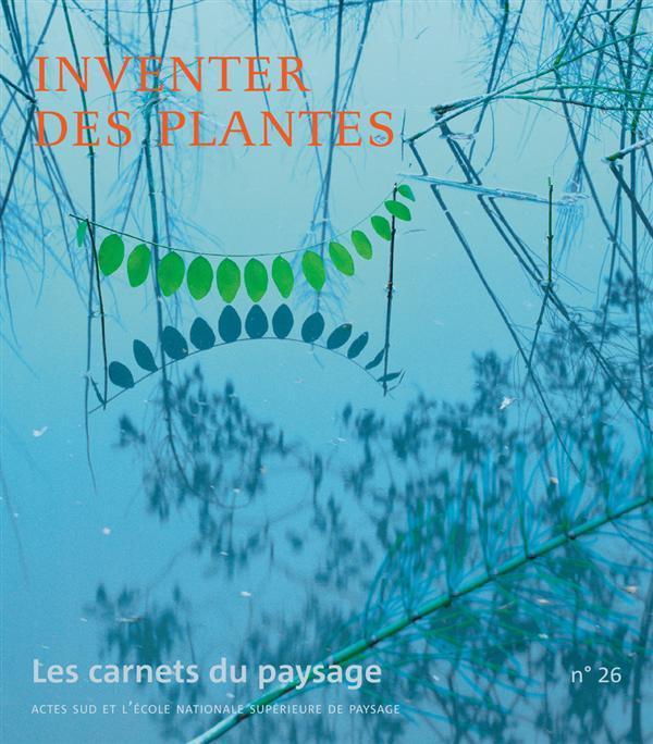 LES CARNETS DU PAYSAGE n.26 ; inventer des plantes