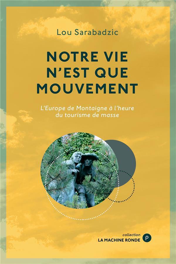 Notre vie n'est que mouvement ; l'Europe de Montaigne à l'heure du tourisme de masse
