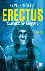 Erectus - L'armée de Darwin  - Xavier Müller