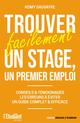 Trouver facilement un stage, un premier emploi : conseils & témoignages, les erreurs à évviter  - Romy Sauvayre  - Collectif