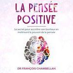 Vente AudioBook : La pensée positive  - Dr François Chambellan