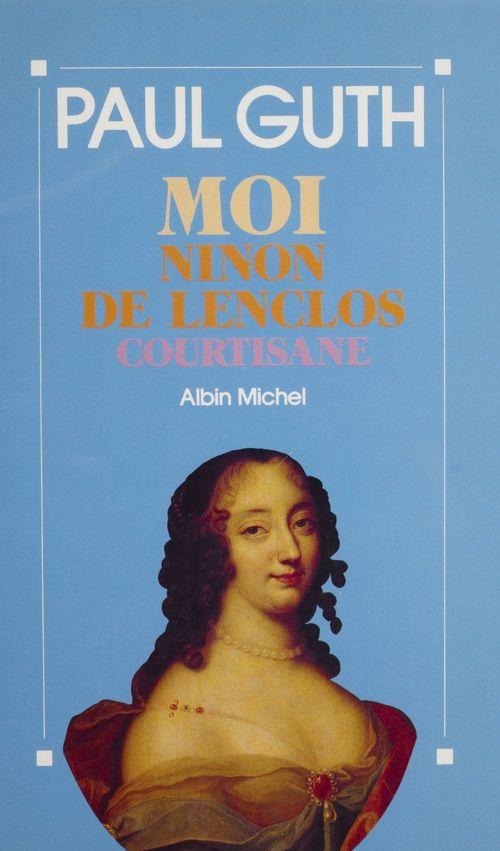 Moi, Ninon de Lenclos, courtisane