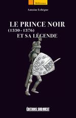 Le Prince Noir (1330-1376) et sa légende  - Antoine Lebegue