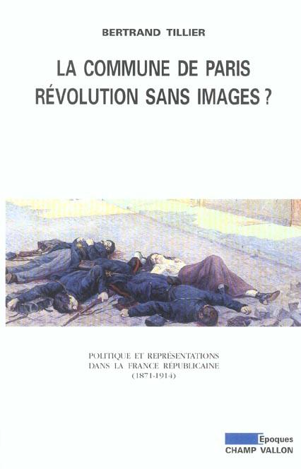 La Commune de Paris, révolution sans images ? politique et representations dans la France républicaine, 1871-1914