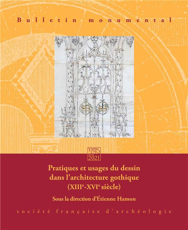 BULLETIN MONUMENTAL n.179/2 ; pratiques et usages du dessin dans l'architecture gothique (XIIIe-XVIe siècle)