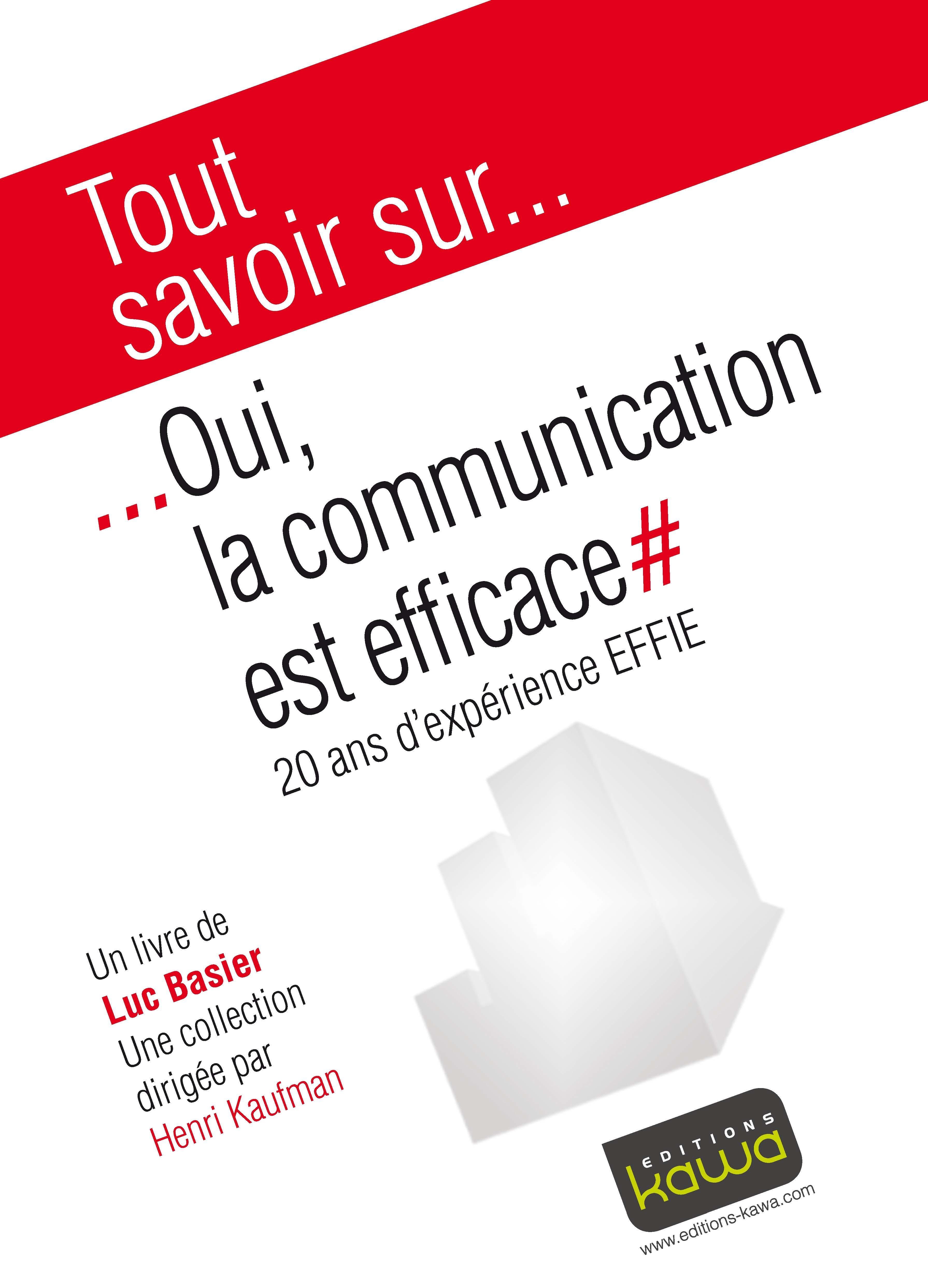 Tout savoir sur... ; oui, la communication est efficace ; 20 ans d'expérience effie-aacc, uda, effie