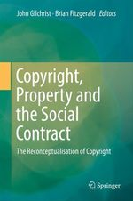 Copyright, Property and the Social Contract  - John Gilchrist - Brian Fitzgerald