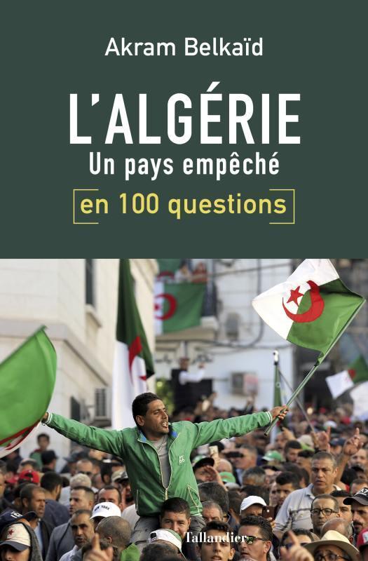 BELKAID, AKRAM - L'ALGERIE EN 100 QUESTIONS  -  UN PAYS EMPECHE