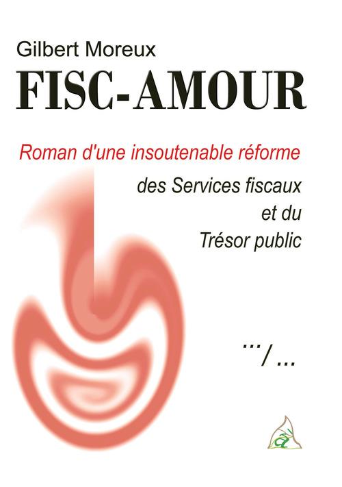 Fisc-amour ; roman d'une insoutenable réforme des services fiscaux et du trésor public
