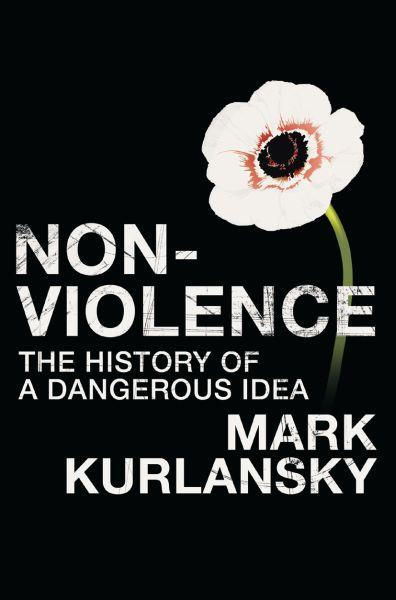 Non-violence - the history of a dangerous idea