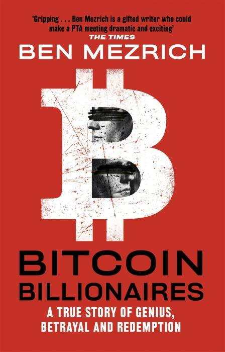 BITCOIN BILLIONAIRES - A TRUE STORY OF GENIUS, BETRAYAL AND REDEMPTION