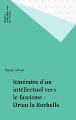 Itinéraire d'un intellectuel vers le fascisme : Drieu la Rochelle  - Balvet Marie