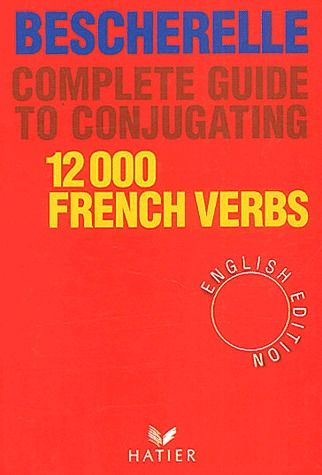 Bescherelle ; complete guide to conjugating 12 000 french verbs