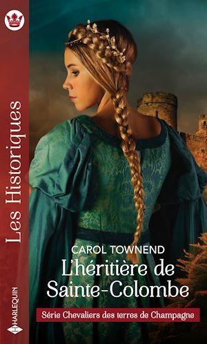 Chevaliers des terres de champagne t.4 ; l'héritière de Sainte-Colombe