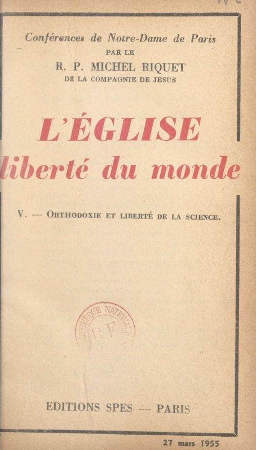 L'Église, liberté du monde (5). Orthodoxie et liberté de la science  - Michel Riquet