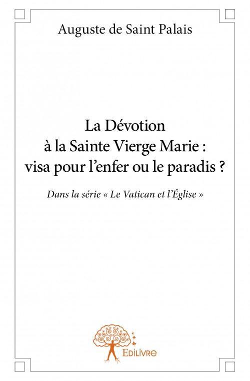 La dévotion à la sainte vierge Marie : visa pour l'enfer ou le paradis ?