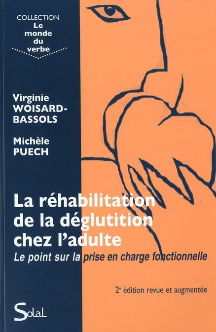 La réhabilitation de la déglutition chez l'adulte ; le point sur la prise en charge fonctionnelle (2e édition)