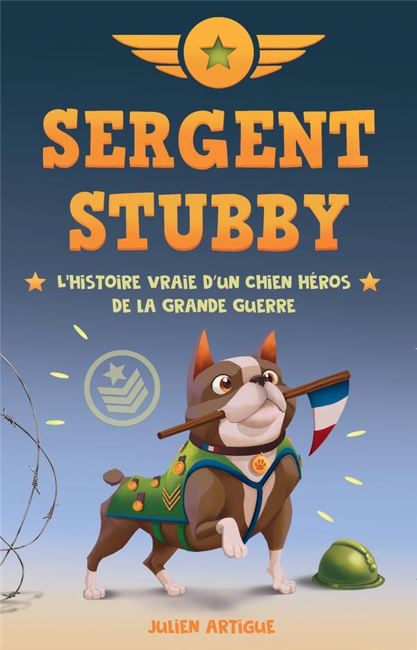 sergent Stubby : l'histoire vraie d'un chien héros de la Grande Guerre