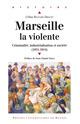 Marseille la violente  - Céline Regnard-Drouot