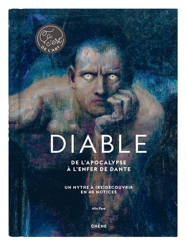 Diable : de l'Apocalypse à l'enfer de Dante ; un mythe à (re)découvrir en 40 notices