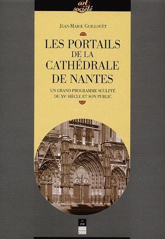 Les portails de la cathédrale de Nantes ; un grand programme sculpté du XV siècle et son public